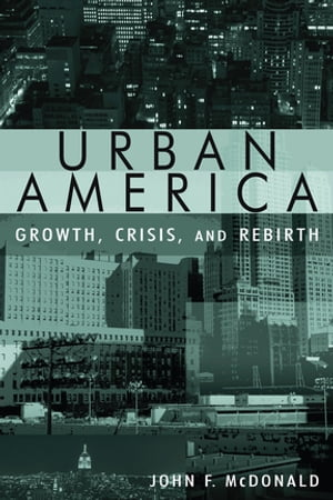 Urban America: Growth,  Crisis,  and Rebirth Growth,  Crisis,  and Rebirth