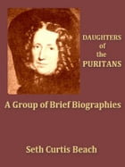 Daughters of the Puritans: A Group of Brief Biographies by Seth Curtis Beach