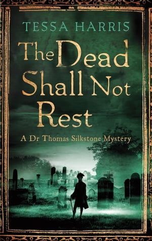 The Dead Shall Not Rest a gripping mystery that combines the intrigue of CSI with 18th-century history