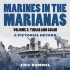 Marines in the Marianas, Volume 2: Tinian and Guam. A Pictorial Record by Eric Hammel