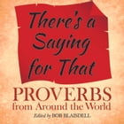 There's a Saying for That: Proverbs from Around the World by Bob Blaisdell
