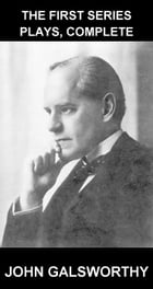 The First Series Plays, Complete [con Glosario en Español] by John Galsworthy