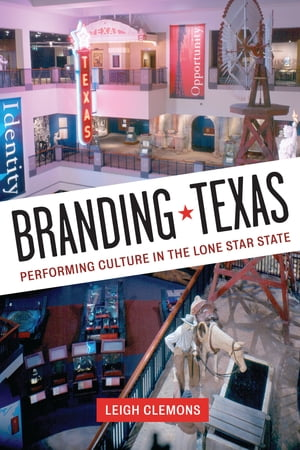 Branding Texas Performing Culture in the Lone Star State