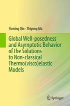 Global Well-posedness and Asymptotic Behavior of the Solutions to Non-classical Thermo(visco)elastic Models by Yuming Qin