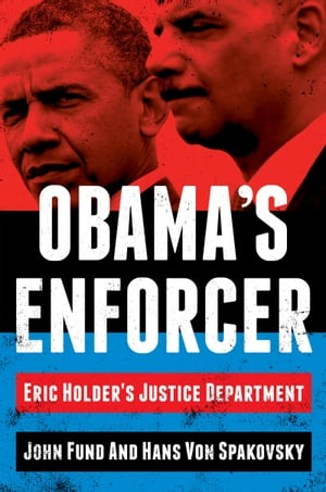 Obama's Enforcer Eric Holder's Justice Department