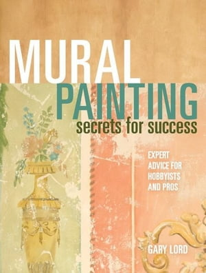 Mural Painting Secrets For Success Expert Advice For Hobbyists And Pros