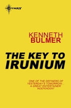 The Key to Irunium: Keys to the Dimensions Book 2 by Kenneth Bulmer