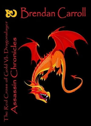 The Red Cross of Gold VI:. the Dragonslayer: Assassin Chronicles by Brendan Carroll
