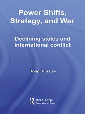Power Shifts,  Strategy and War Declining States and International Conflict
