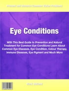 Eye Condition: What Everyone Should Know About Common Eye Diseases, Eye Condition, Colour Therapy, Immune Diseases, by Mark Holland
