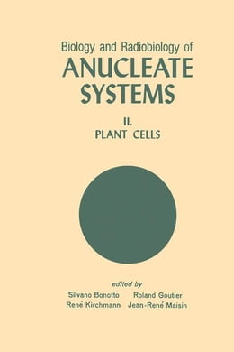Book Biology And Radiobiology Of Anucleate Systems: Plant Cells by Bonotto, Silvano