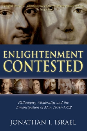 Enlightenment Contested Philosophy,  Modernity,  and the Emancipation of Man 1670-1752