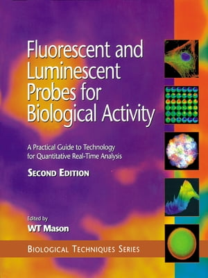 Fluorescent and Luminescent Probes for Biological Activity: A Practical Guide to Technology for Quantitative Real-Time Analysis