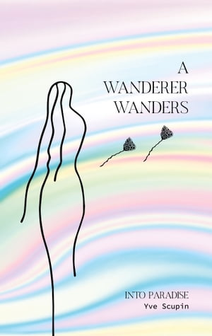 A Wanderer Wanders: Into Paradise