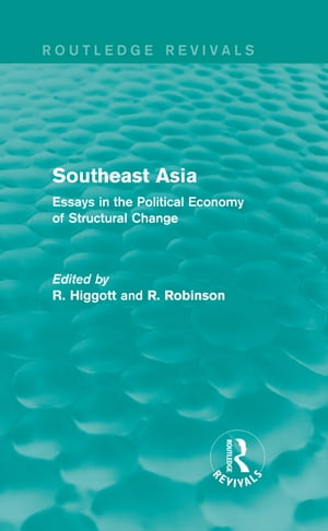 Southeast Asia (Routledge Revivals) Essays in the Political Economy of Structural Change