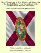 Slave Narratives: A Folk History of Slavery in the United States From Interviews with Former Slaves Florida Narratives by United States Work Projects Administration