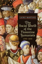 The Social World of the Florentine Humanists