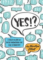 Yes!?: A Field Guide for Those Answering the Call to Ministry by Marilyn Elliott