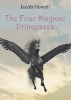 The Four Magical Princesses by Jacob Howell