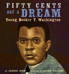 Fifty Cents and a Dream: Young Booker T. Washington by Jabari Asim