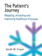 The Patients Journey: Mapping, analysing and improving healthcare processes