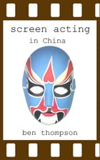 Screen Acting in China by Ben Thompson