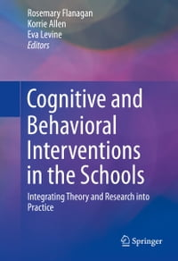 Cognitive and Behavioral Interventions in the Schools: Integrating Theory and Research into Practice