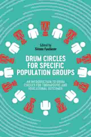 Drum Circles for Specific Population Groups: An Introduction to Drum Circles for Therapeutic and Educational Outcomes