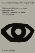 Third International Conference on Myopia Copenhagen, August 24–27, 1980 by P.H. Alsbirk