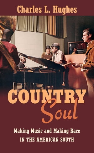 Country Soul Making Music and Making Race in the American South