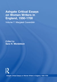 Ashgate Critical Essays on Women Writers in England, 1550-1700: Volume 7: Margaret Cavendish