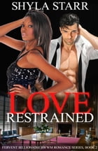 Love Restrained: Fervent Billionaire BWWM Romance Series, #2 by Shyla Starr