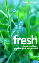 Fresh: How to feel fresh psychological and physical by Davies Guttmann