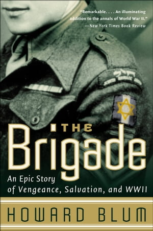 The Brigade: An Epic Story of Vengeance, Salvation, and WWII by Howard Blum