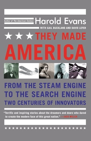 They Made America From the Steam Engine to the Search Engine: Two Centuries of Innovators