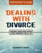 Dealing with Divorce Participant's Guide by Elizabeth Oates
