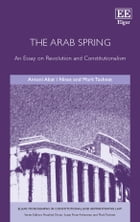 The Arab Spring: An Essay on Revolution and Constitutionalism by Antoni Abat i Ninet