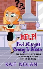 HELP! Food Allergies Coming To Dinner: The Pinch Hitter's Guide To Cooking Without Gluten or Dairy by Kait Nolan