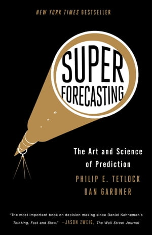 Superforecasting: The Art and Science of Prediction by Philip E. Tetlock