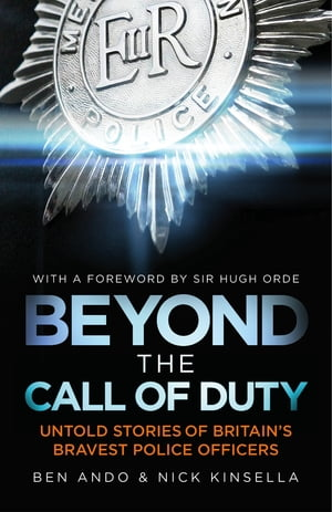 Beyond The Call Of Duty Untold Stories of Britain's Bravest Police Officers