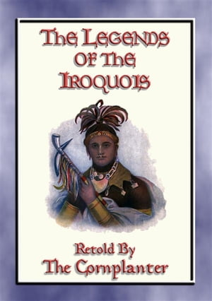 LEGENDS of the IROQUOIS - 24 Native American Legends and Stories: 24 American Indian Myths and Legends