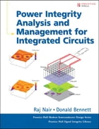 Power Integrity Analysis and Management for Integrated Circuits by Raj Nair