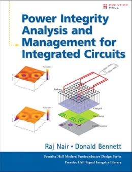 Book Power Integrity Analysis and Management for Integrated Circuits by Raj Nair