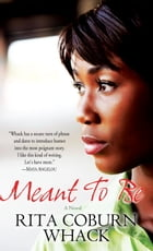 Meant to Be: A Novel by Rita Coburn Whack