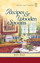 Recipes and Wooden Spoons: Recipes & Wooden Spoons by Judy Baer