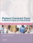 Patient Centered Care in Medical Imaging and Radiotherapy E-Book by Aarthi Ramlaul, MA, B.Tech. Rad., N.Dip. Rad.