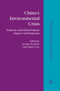 China's Environmental Crisis: Domestic and Global Political Impacts and Responses