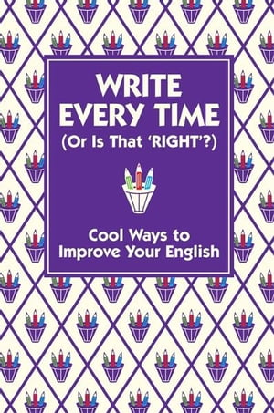 Write Every Time (Or Is That 'Right'?) Cool Ways to Improve Your English