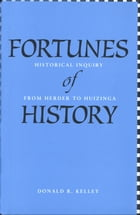 Fortunes of History: Historical Inquiry from Herder to Huizinga by Professor Donald R. Kelley