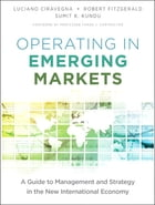 Operating in Emerging Markets: A Guide to Management and Strategy in the New International Economy
